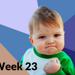 Week 23: That was an amazing week, right?
